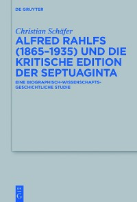 Cover Alfred Rahlfs (1865-1935) und die kritische Edition der Septuaginta