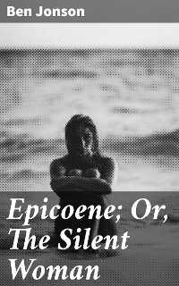 Cover Epicoene; Or, The Silent Woman