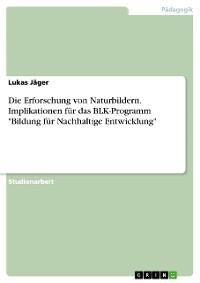 """Cover Die Erforschung von Naturbildern. Implikationen für das BLK-Programm """"Bildung für Nachhaltige Entwicklung"""""""