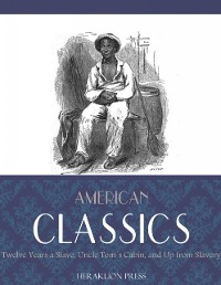 Cover American Classics: Twelve Years a Slave, Uncle Toms Cabin and Up From Slavery