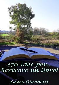 Cover 470 Idee Per... Scrivere Un Libro!