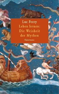 Cover Leben lernen: Die Weisheit der Mythen