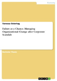 Cover Failure as a Chance. Managing Organizational Change after Corporate Scandals