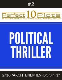"Cover Perfect 10 Political Thriller Plots: #2-2 ""ARCH ENEMIES – BOOK 1"""