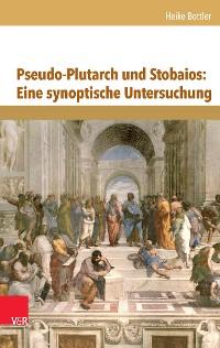 Cover Pseudo-Plutarch und Stobaios: Eine synoptische Untersuchung