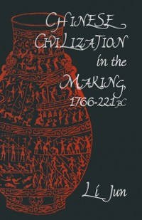 Cover Chinese Civilization in the Making, 1766-221 BC
