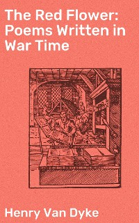 Cover The Red Flower: Poems Written in War Time