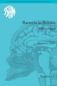 Cover Bacteria in Britain, 1880-1939