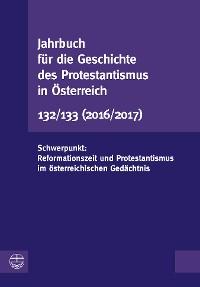 Cover Jahrbuch für die Geschichte des Protestantismus in Österreich 132/133