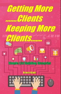 Cover Getting More Clients ,Keeping More  Clients