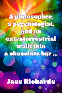 Cover A philosopher, a psychologist, and an extraterrestrial walk into a chocolate bar …