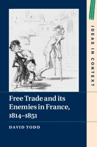 Cover Free Trade and its Enemies in France, 1814-1851