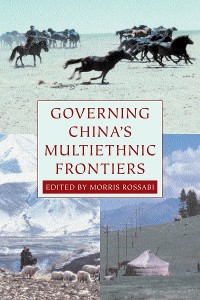 Cover Governing China's Multiethnic Frontiers