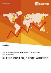 Cover Kleine Kosten, große Wirkung. Chancen und Risiken von Guerilla-Marketing für Start-Ups