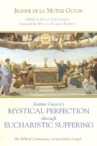 Cover Jeanne Guyon's Mystical Perfection through Eucharistic Suffering