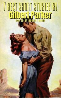 Cover 7 best short stories by Gilbert Parker
