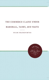 Cover The Commerce Clause under Marshall, Taney, and Waite