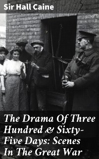 Cover The Drama Of Three Hundred & Sixty-Five Days: Scenes In The Great War