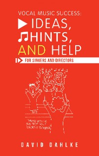Cover Vocal Music Success: Ideas, Hints, and Help for Singers and Directors