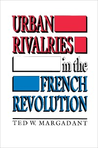 Cover Urban Rivalries in the French Revolution
