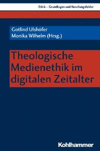 Cover Theologische Medienethik im digitalen Zeitalter