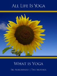 Cover All Life Is Yoga: What is Yoga