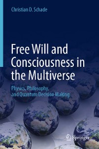 Cover Free Will and Consciousness in the Multiverse