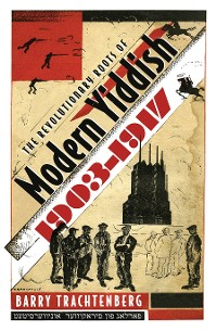 Cover The Revolutionary Roots of Modern Yiddish, 1903-1917