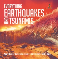Cover Everything Earthquakes and Tsunamis | Natural Disaster Books for Kids Grade 5 | Children's Earth Sciences Books
