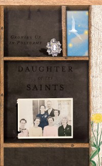 Cover Daughter of the Saints: Growing Up in Polygamy