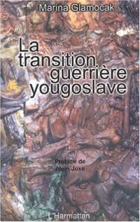 Cover LA TRANSITION GUERRIERE YOUGOSLAVE