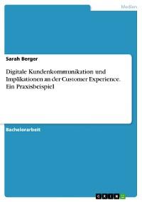 Cover Digitale Kundenkommunikation und Implikationen an der Customer Experience. Ein Praxisbeispiel