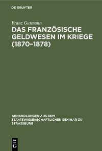 Cover Das französische Geldwesen im Kriege (1870–1878)