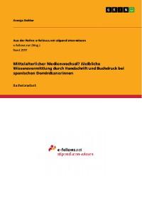 Cover Mittelalterlicher Medienwechsel? Weibliche Wissensvermittlung durch Handschrift und Buchdruck bei spanischen Dominikanerinnen