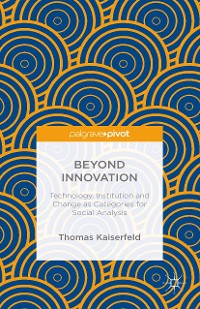Cover Beyond Innovation: Technology, Institution and Change as Categories for Social Analysis