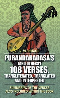 Cover Purandaradasa'S (And Others') 108 Verses, Transliterated, Translated and Interpreted