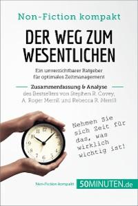 Cover Der Weg zum Wesentlichen. Zusammenfassung & Analyse des Bestsellers von Stephen R. Covey, A. Roger Merrill und Rebecca R. Merrill