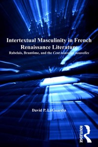 Cover Intertextual Masculinity in French Renaissance Literature