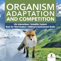 Cover Organism Adaptation and Competition | Life Interactions | Scientific Explorer | Book for Third Graders | Children's Environment Books
