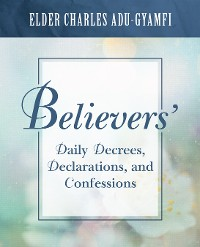 Cover Believers' Daily Decrees, Declarations, and Confessions