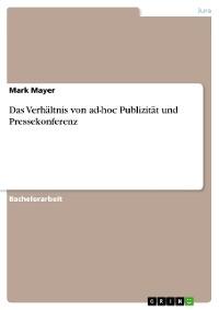 Cover Das Verhältnis von ad-hoc Publizität und Pressekonferenz