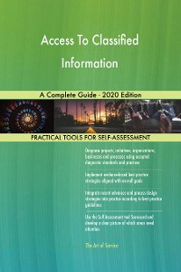 Cover Access To Classified Information A Complete Guide - 2020 Edition