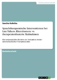 Cover Sprachtherapeutische Interventionen bei Late Talkers. Elternbasierte vs. therapeutenbasierte Maßnahmen
