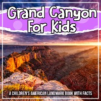 Cover Grand Canyon For Kids: A Children's American Landmark Book With Facts