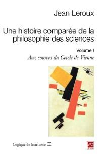 Cover Une histoire comparee de la philosophie des sciences 1