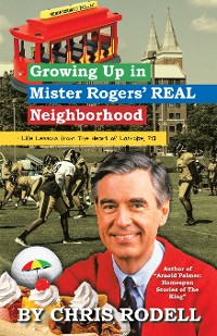 Cover Growing up in Mister Rogers' Real Neighborhood
