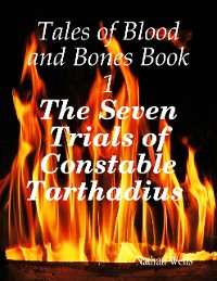 Cover Tales of Blood and Bones Book 1: The Seven Trials of Constable Tarthadius