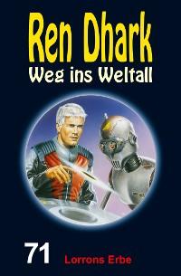 Cover Ren Dhark – Weg ins Weltall 71: Lorrons Erbe