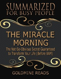 Cover The Miracle Morning  - Summarized for Busy People: The Not So Obvious Secret Guaranteed to Transform Your Life