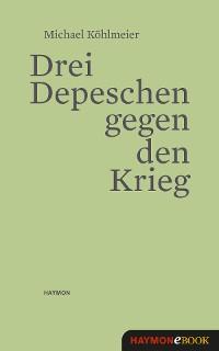 Cover Drei Depeschen gegen den Krieg